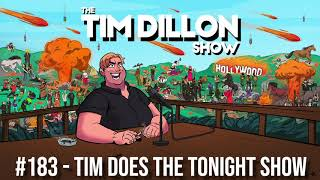 #183 - Tim Does The Tonight Show | The Tim Dillon Show