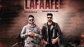 Lafaafe (Full Video) Sanam Bhullar I Karan Aujla | DEV | Next Level | Latest Punjabi Songs 2018