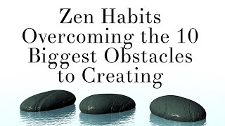 Zen Habits - Overcoming the 10 Biggest Obstacles to Creating