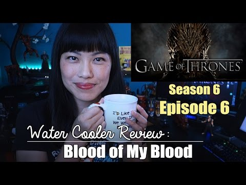 Game of Thrones Season 6 Episode 6: Blood of My Blood | Spoiler Review
