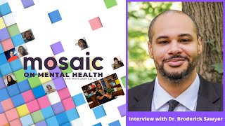 Mosaic, Episode 2: Interview with Dr. Broderick Sawyer of the Racial Trauma Center (captioned)