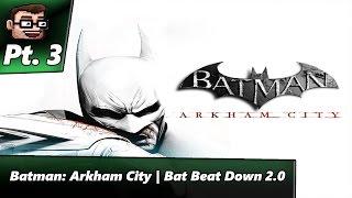 Batman: Arkham City | Bat Beat Down 2.0 (Pt. 3)