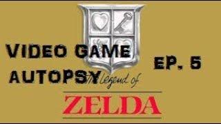 Video Game Autopsy Ep. 5 - The Legend of Zelda (NES)