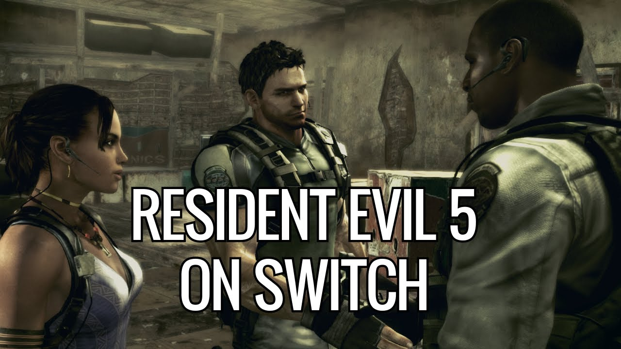 Resident Evil 5 And 6 For Nintendo Switch Ot It Can Handle Re5 S