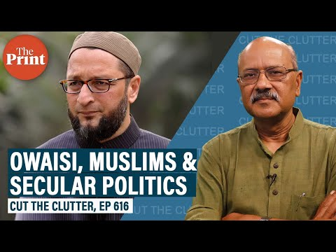 What the Owaisi phenomenon tells us about the Indian Muslim mind & future of 'secular' parties