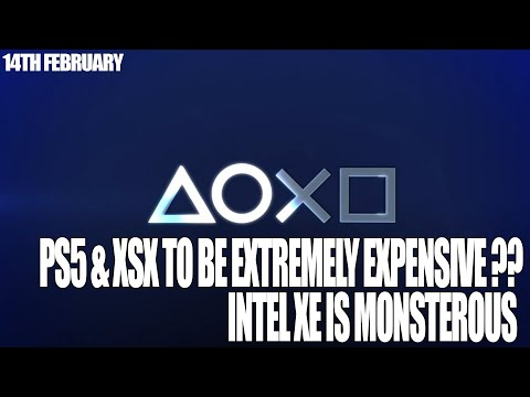 ps5-&-xsx-to-be-extremely-expensive-hints-report-|-intel-xe-is-monsterous