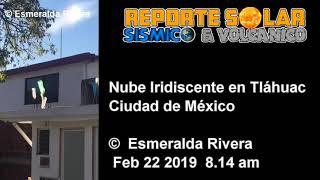 NUBE IRIDISCENTE CIUDAD DE MÉXICO Esmeralda Rivera Feb 22 2019 8 14 am