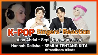 K-Pop singers' reaction Aina Abdul - Sepi, Hannah Delisha -SEMUA TENTANG KITA  Reaction Koreans EP15