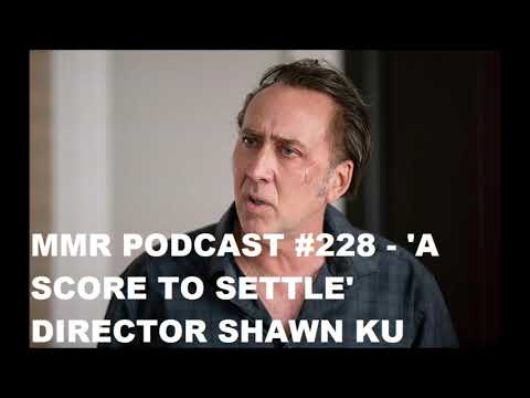MMR Podcast #228 - A Score To Settle Director Shawn Ku