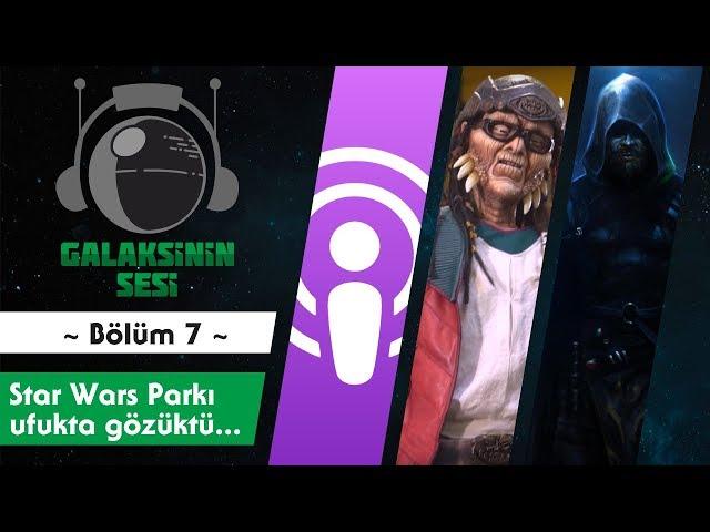 EP 07 - Star Wars Parkı ufukta gözüktü...