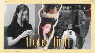 SAKHAR X GUMIN | TRỌNG TÌNH | OFFICIAL MUSIC VIDEO