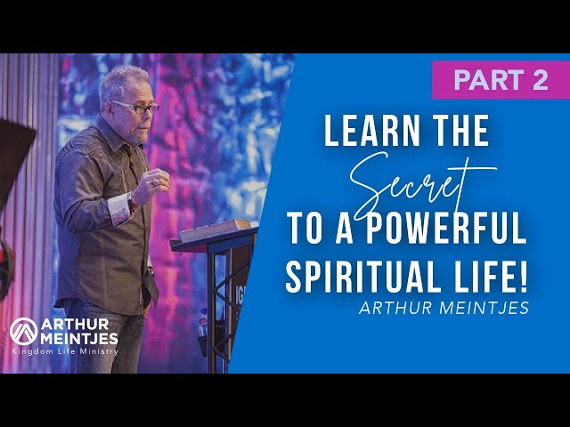 Learn the Secret to a Powerful Spiritual Life - Part 2