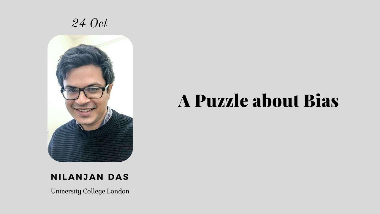 10 : A Puzzle about Bias (Nilanjan Das)