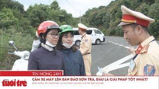 Tin nóng 24h: Cấm xe máy lên bán đảo Sơn Trà, đâu là giải pháp tốt nhất?
