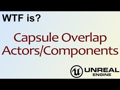 WTF Is? Capsule Overlap Actors/Components in Unreal Engine 4 ( UE4