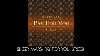 Skizzy Mars - Pay For You Feat. G-Eazy (Lyrics)