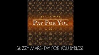Skizzy Mars - Pay For You Feat. G-Eazy (Lyrics)