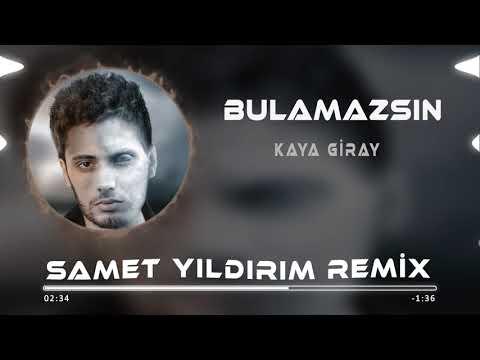 Kaya Giray - Bulamazsın ( Samet Yıldırım Remix )