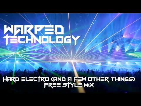 1 HOUR HARD ELECTRO (and a few other things) FREE STYLE MIX - Mixed By Warped Technology