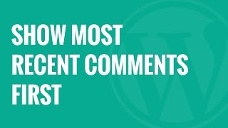 How To Display the Most Recent Comments First in WordPress