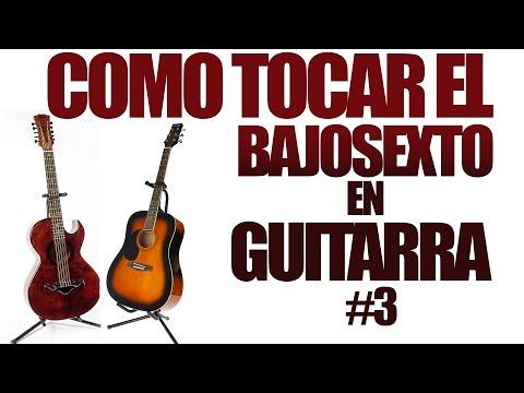 Como tocar el bajosexto en guitarra #3 (TUTORIAL)