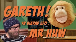 Gareth! a Mr Huw