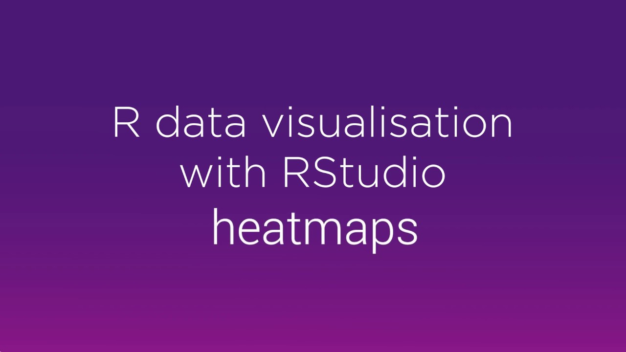 R data visualisation with RStudio: heatmaps