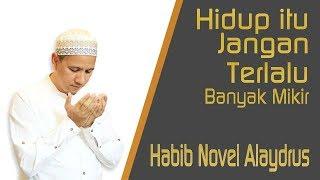 Ceramah Habib Novel - Hidup Jangan Kebanyakan Mikir