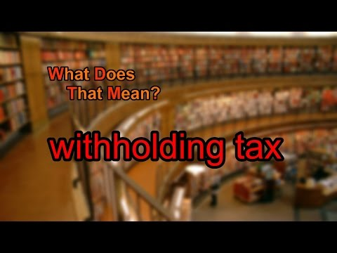 What does withholding tax mean?