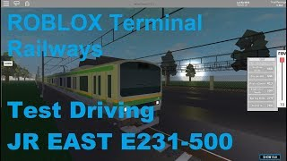ROBLOX Terminal Railways Test Driving JR EAST E231 500