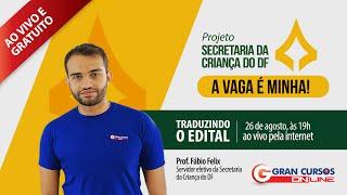 Secretaria da Criança do DF - Traduzindo o Edital - Prof. Fábio Felix