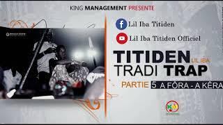"""Titiden (Lil Iba) - Tradi Trap partie 5 """"A fora a kera"""" - (Son Officiel)"""
