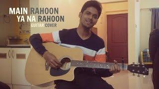 Main Rahoon Ya Na Rahoon | Armaan Malik | Guitar Cover | Emraan Hashmi, Esha Gupta