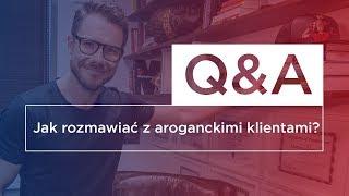 Jak rozmawiać z aroganckimi klientami? Q&A #1 — Mateusz Grzesiak