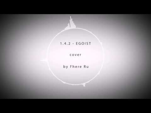 1.4.2 - EGOIST (cover by Fhere Ru)