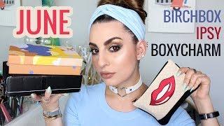June Unboxing 2017 (Birchbox, Ipsy & Boxycharm)