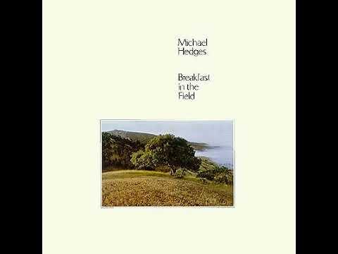 Michael Hedges - Breakfast In The Field [FULL ALBUM]