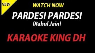 Pardesi Pardesi | RAHUL JAIN | KARAOKE VERSION | WATCH NOW:-
