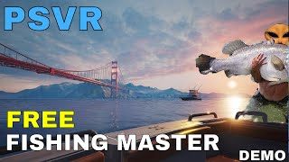Fishing Master: PSVR -  (FREE Demo)  First impressions!!!!