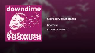 Slave To Circumstance