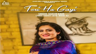 Teri Ho Gayi | (Full HD) | Ranvir Kaur | New Punjabi Songs 2018 | Latest Punjabi Songs 2018