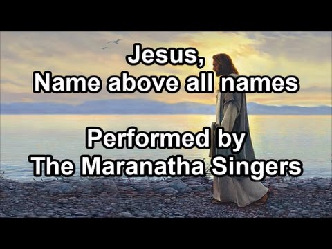 Jesus Name Above All Names - The Maranatha Singers (Lyrics)