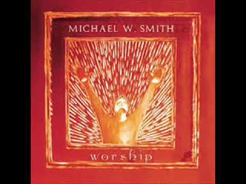 Michael W  Smith Worship      Full Album