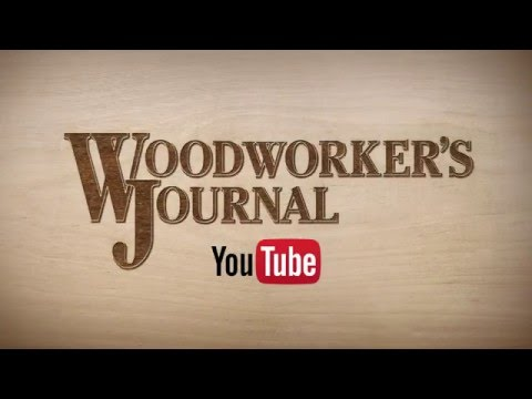 SUBSCRIBE to Woodworker's Journal Videos