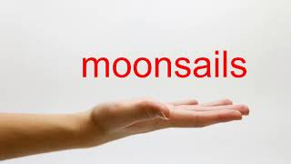 How to Pronounce moonsails - American English