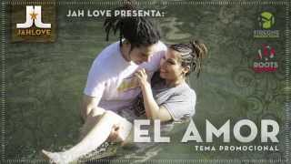 El Amor - Jah Love  [Tema Promocional]