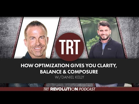 How Optimization Gives You Clarity, Balance and Composure w/Daniel Kelly