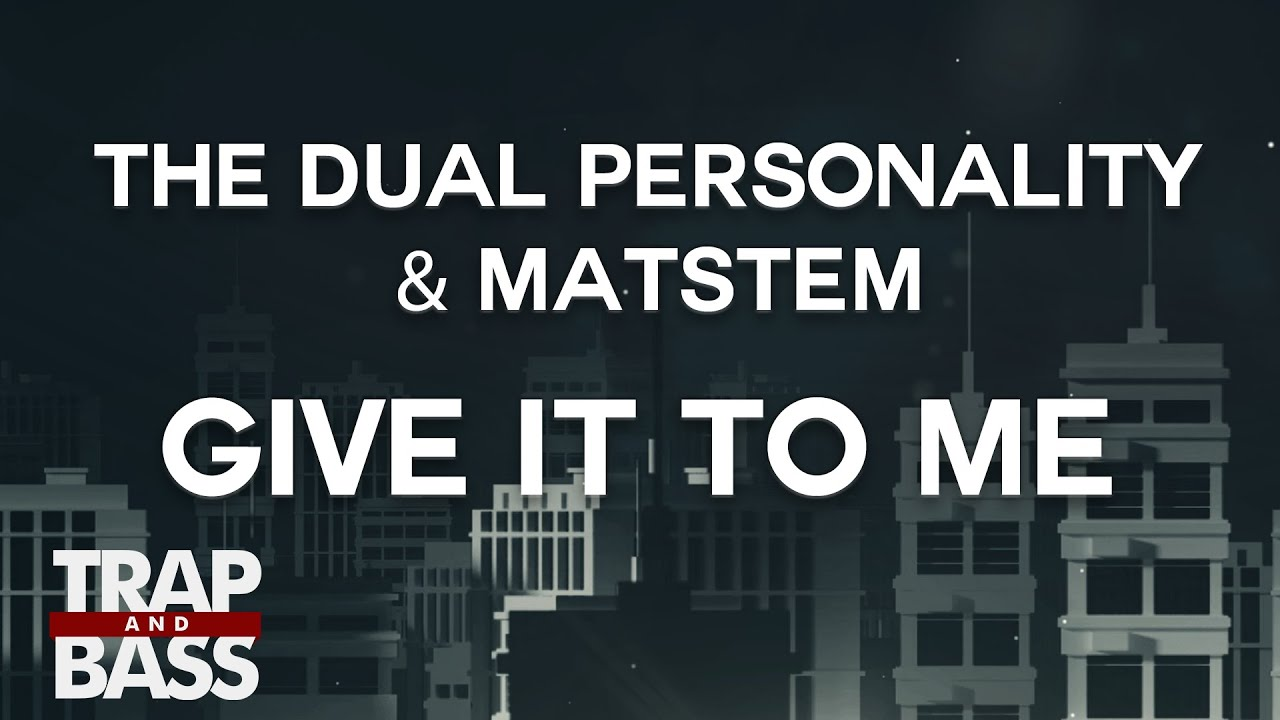 The Dual Personality & Matstem - Give It To Me