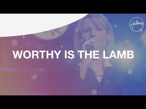 Worthy Is The Lamb  Hillsong Worship