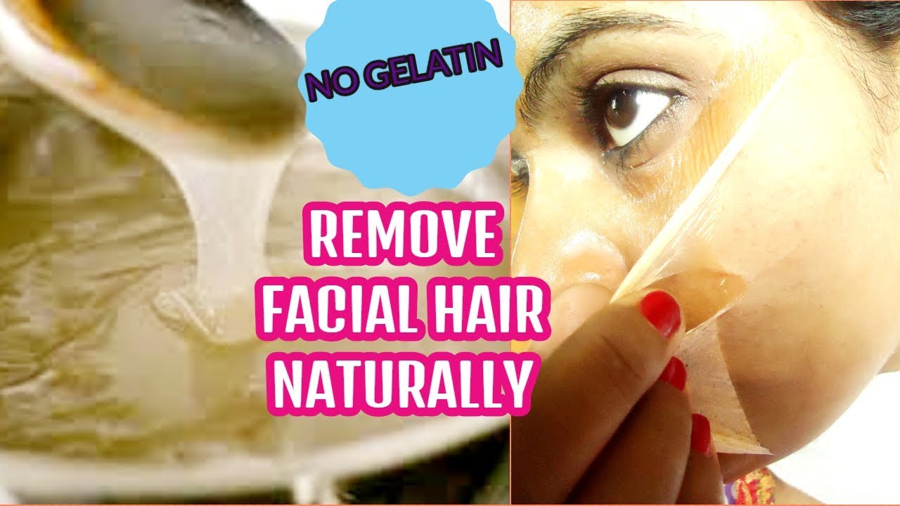 How To Remove Facial Hair Naturally Without Gelatin Youtube